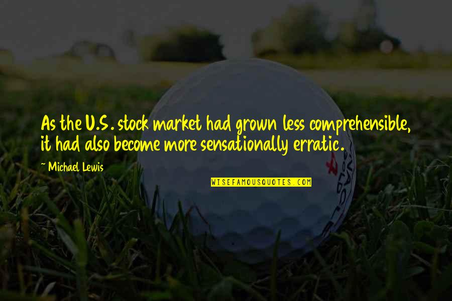Comprehensible Quotes By Michael Lewis: As the U.S. stock market had grown less