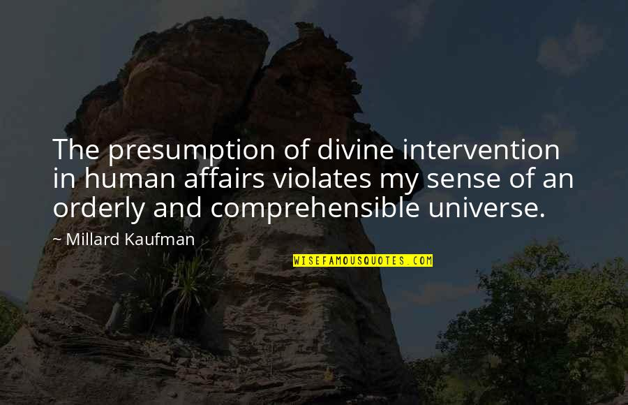 Comprehensible Quotes By Millard Kaufman: The presumption of divine intervention in human affairs