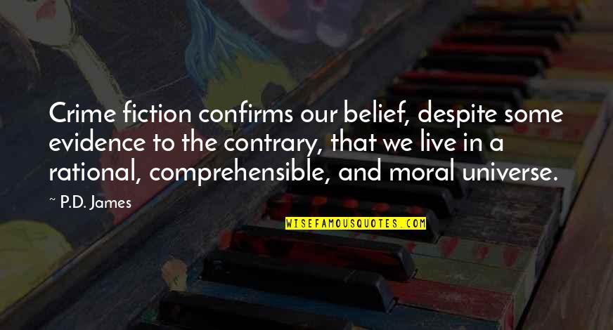 Comprehensible Quotes By P.D. James: Crime fiction confirms our belief, despite some evidence