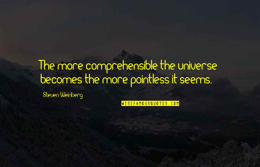 Comprehensible Quotes By Steven Weinberg: The more comprehensible the universe becomes the more