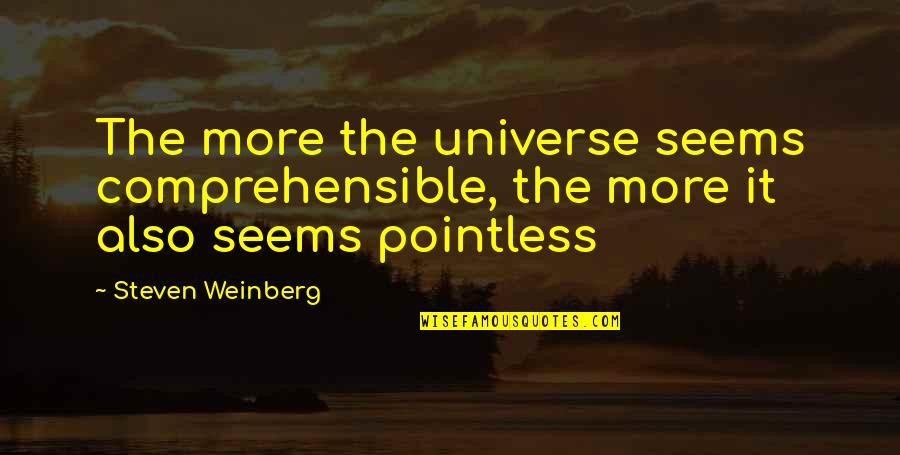 Comprehensible Quotes By Steven Weinberg: The more the universe seems comprehensible, the more