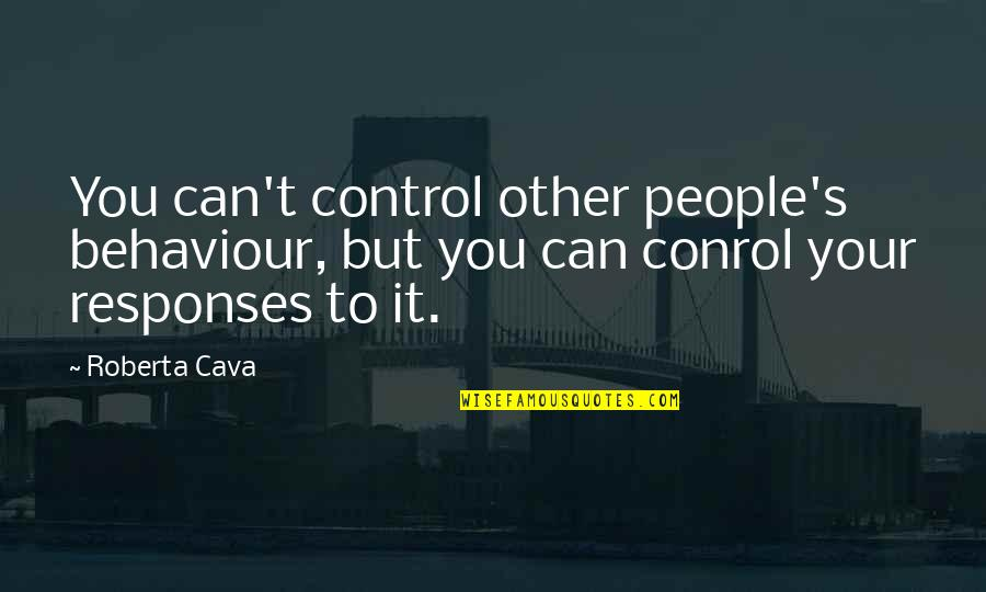Compromise Tumblr Quotes By Roberta Cava: You can't control other people's behaviour, but you