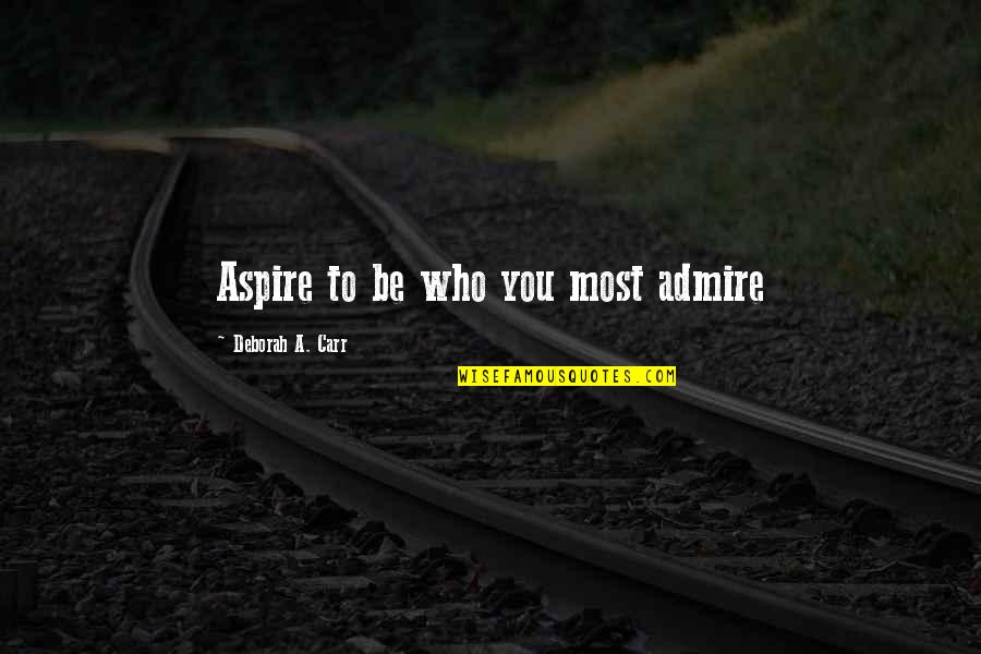 Compte Rendu Quotes By Deborah A. Carr: Aspire to be who you most admire