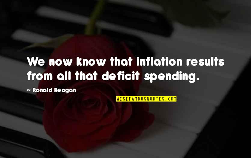 Compte Rendu Quotes By Ronald Reagan: We now know that inflation results from all