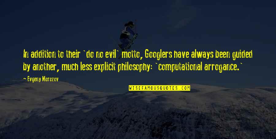 Computational Quotes By Evgeny Morozov: In addition to their 'do no evil' motto,