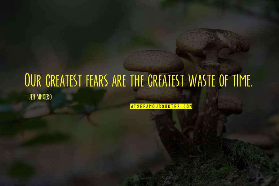 Computer Crashes Quotes By Jen Sincero: Our greatest fears are the greatest waste of
