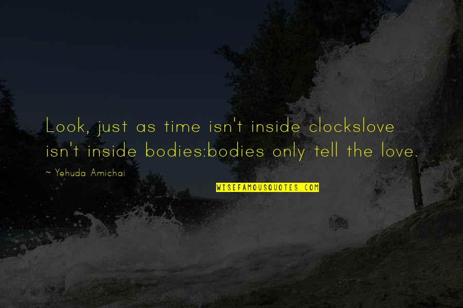 Computer Crashes Quotes By Yehuda Amichai: Look, just as time isn't inside clockslove isn't