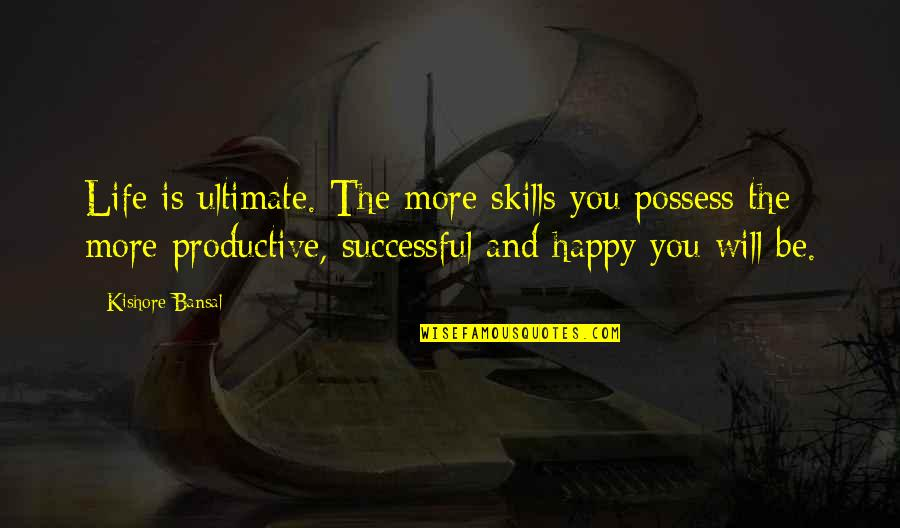 Computer Keyboard Quotes By Kishore Bansal: Life is ultimate. The more skills you possess