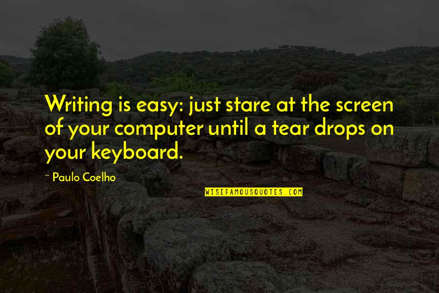 Computer Keyboard Quotes By Paulo Coelho: Writing is easy: just stare at the screen