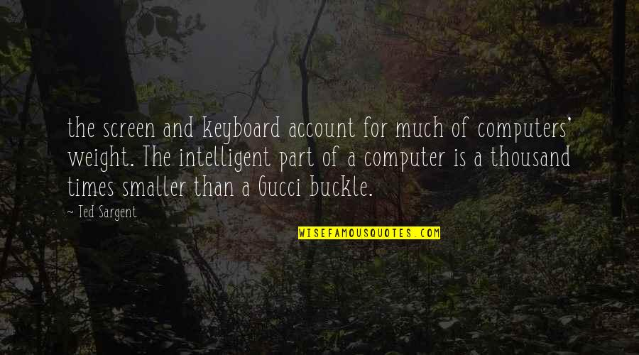 Computer Keyboard Quotes By Ted Sargent: the screen and keyboard account for much of