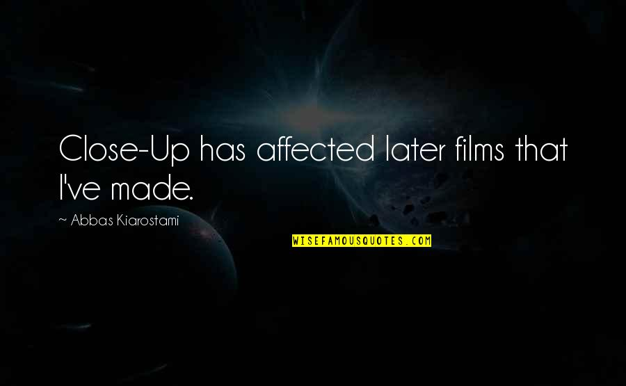 Computer Programing Quotes By Abbas Kiarostami: Close-Up has affected later films that I've made.