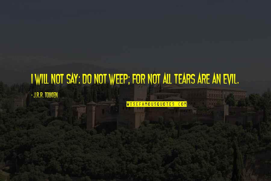 Computer Programing Quotes By J.R.R. Tolkien: I will not say: do not weep; for