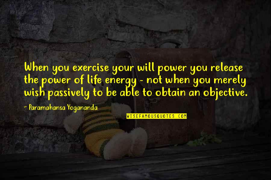 Computer Programing Quotes By Paramahansa Yogananda: When you exercise your will power you release