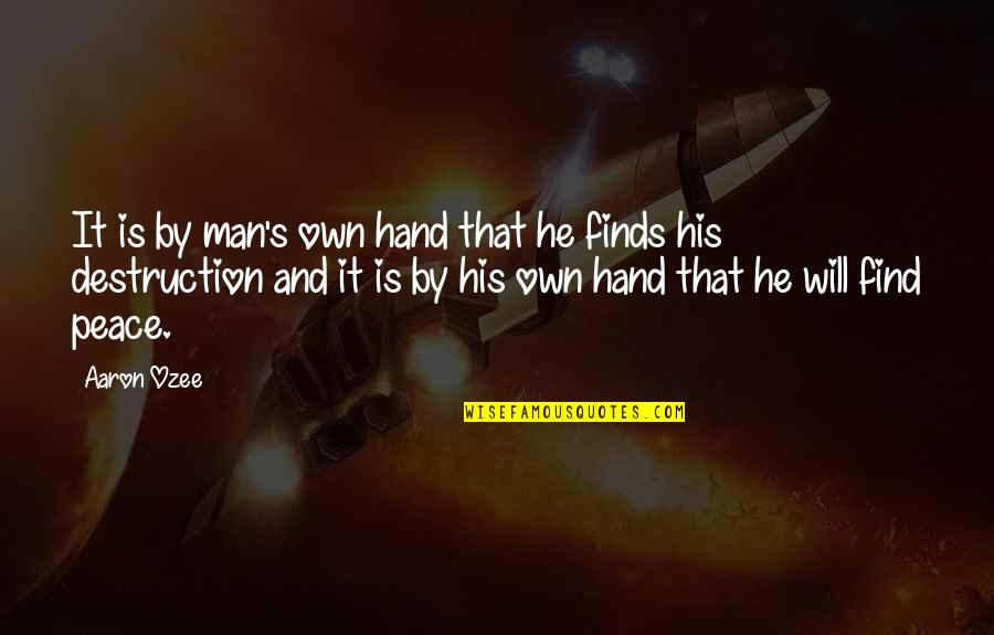 Com's Quotes By Aaron Ozee: It is by man's own hand that he
