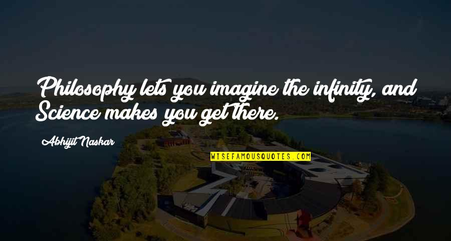 Com's Quotes By Abhijit Naskar: Philosophy lets you imagine the infinity, and Science