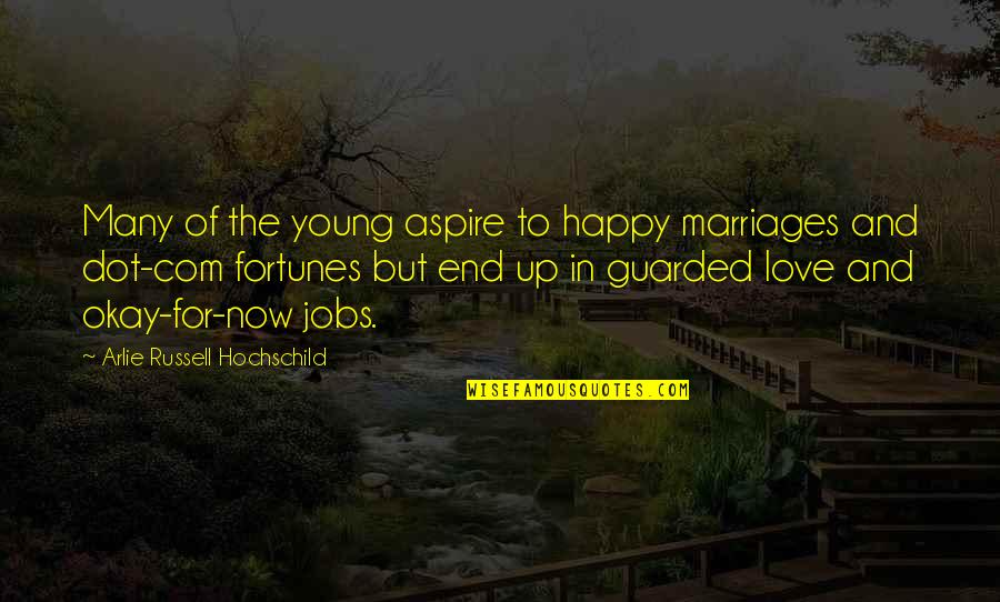 Com's Quotes By Arlie Russell Hochschild: Many of the young aspire to happy marriages