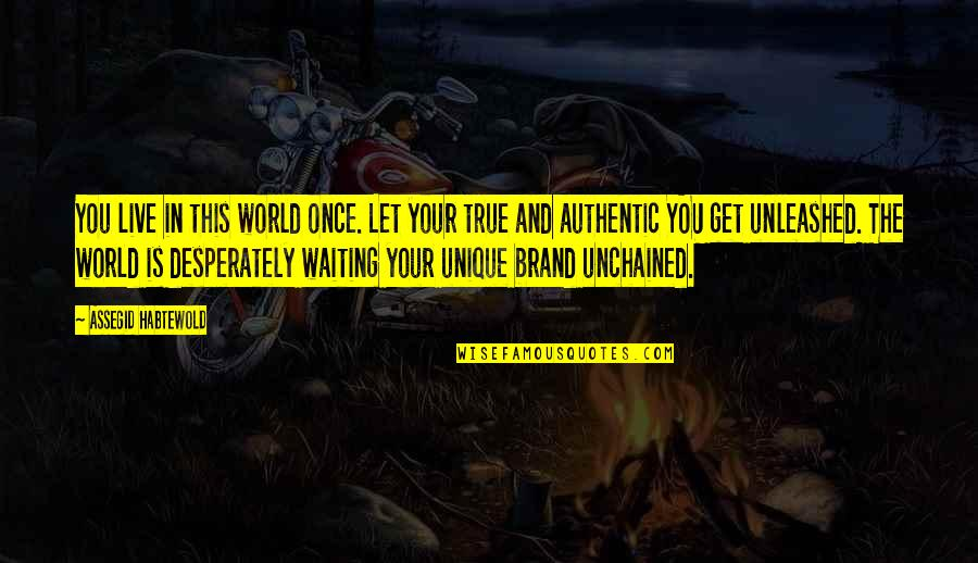 Com's Quotes By Assegid Habtewold: You live in this world once. Let your