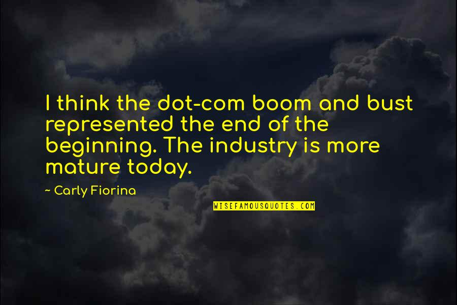 Com's Quotes By Carly Fiorina: I think the dot-com boom and bust represented
