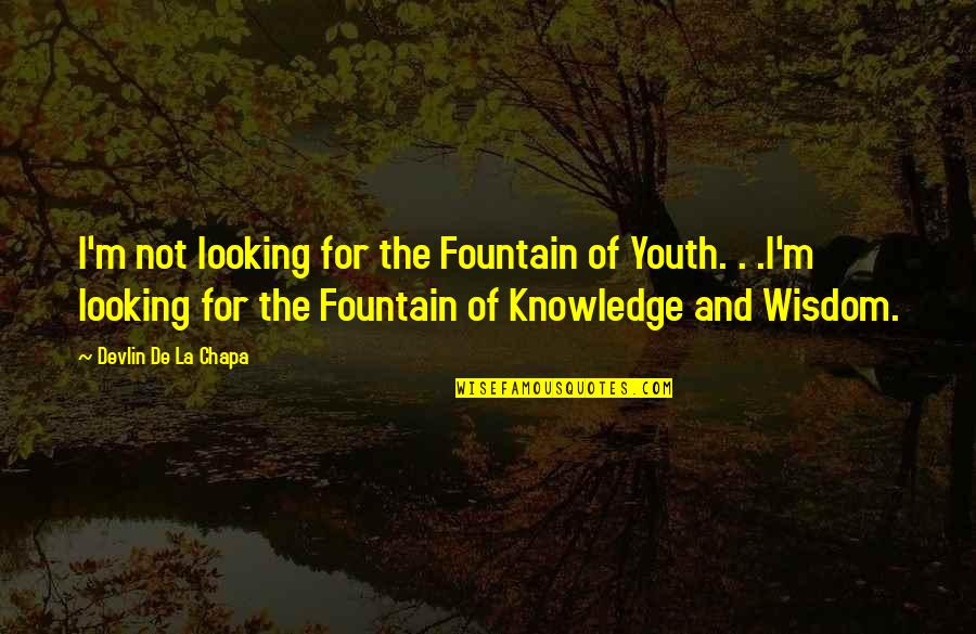 Com's Quotes By Devlin De La Chapa: I'm not looking for the Fountain of Youth.