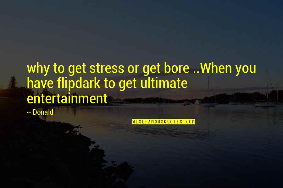 Com's Quotes By Donald: why to get stress or get bore ..When
