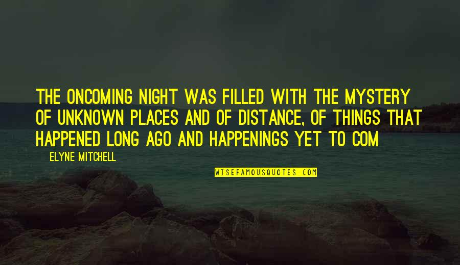 Com's Quotes By Elyne Mitchell: The oncoming night was filled with the mystery