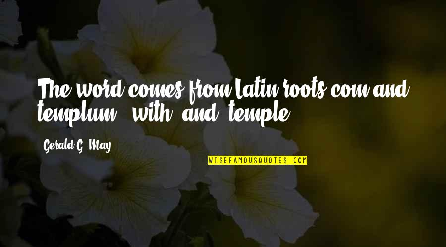 Com's Quotes By Gerald G. May: The word comes from Latin roots com and