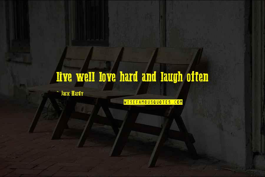 Com's Quotes By Jack Hardy: live well love hard and laugh often