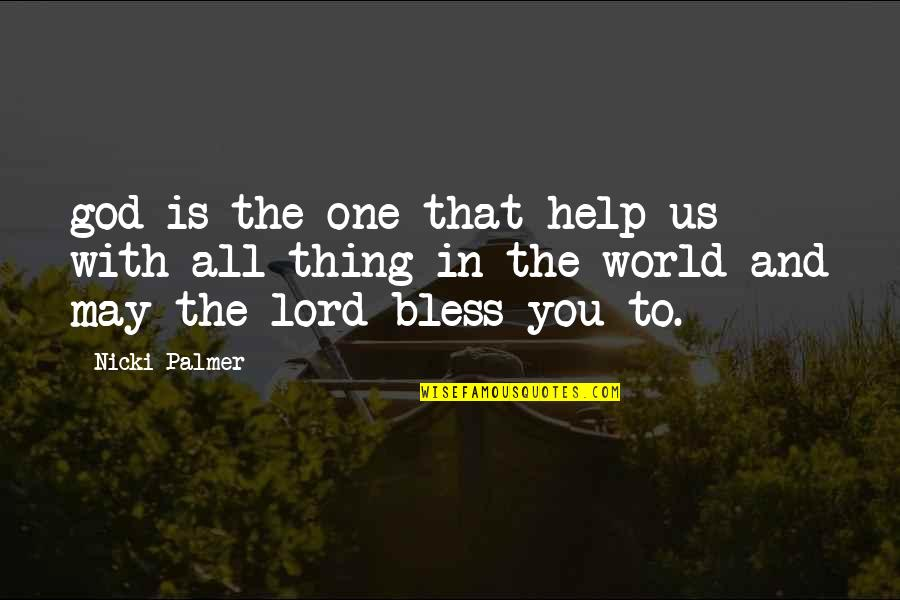 Com's Quotes By Nicki Palmer: god is the one that help us with