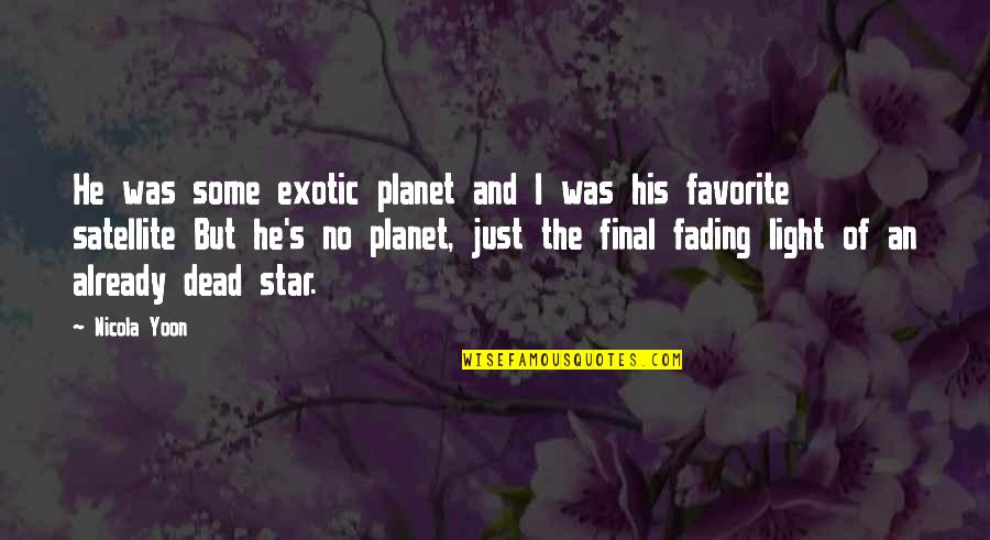 Com's Quotes By Nicola Yoon: He was some exotic planet and I was