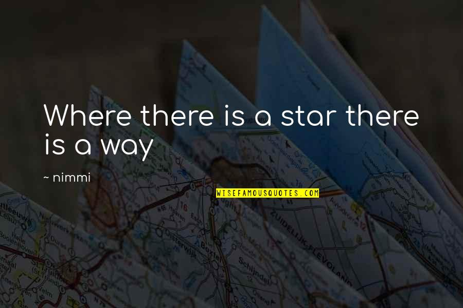 Com's Quotes By Nimmi: Where there is a star there is a