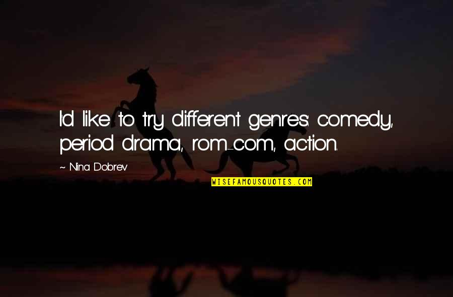 Com's Quotes By Nina Dobrev: I'd like to try different genres: comedy, period