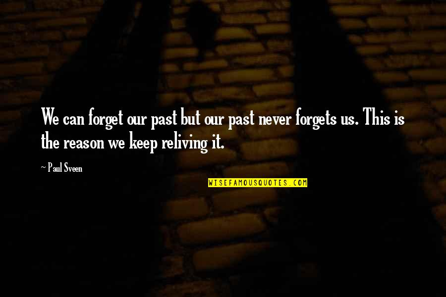 Com's Quotes By Paul Sveen: We can forget our past but our past