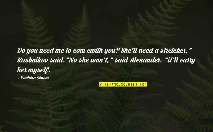 Com's Quotes By Paullina Simons: Do you need me to com ewith you?