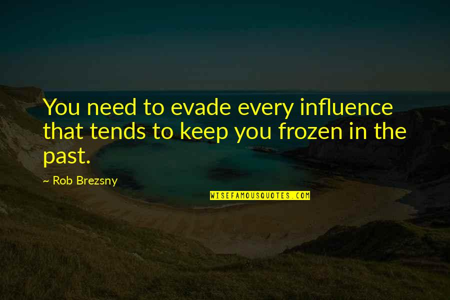 Com's Quotes By Rob Brezsny: You need to evade every influence that tends