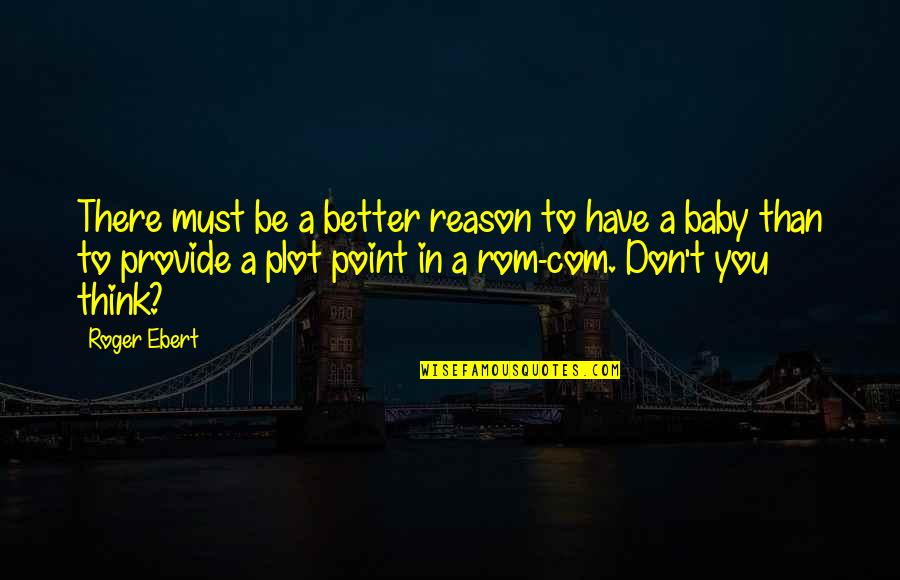 Com's Quotes By Roger Ebert: There must be a better reason to have
