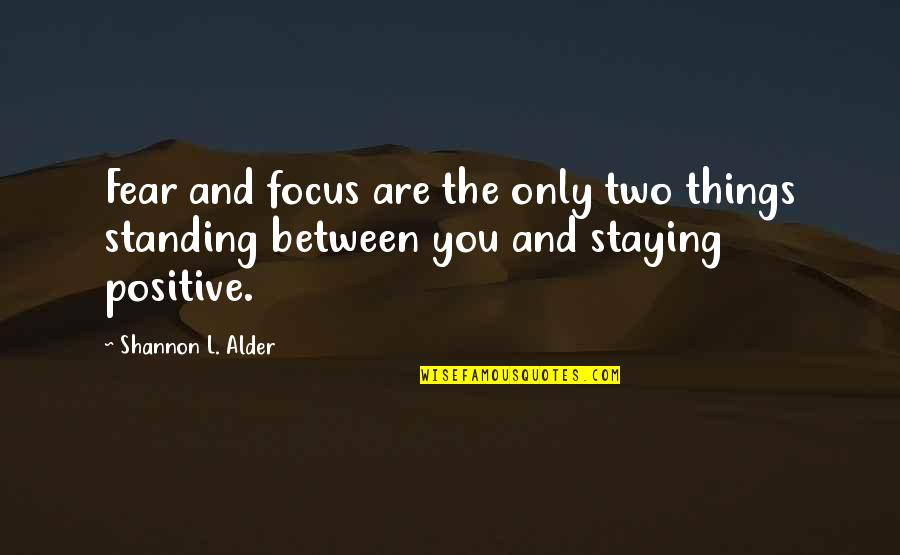 Com's Quotes By Shannon L. Alder: Fear and focus are the only two things