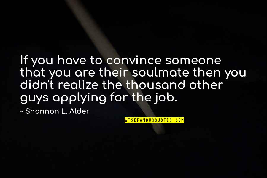 Com's Quotes By Shannon L. Alder: If you have to convince someone that you