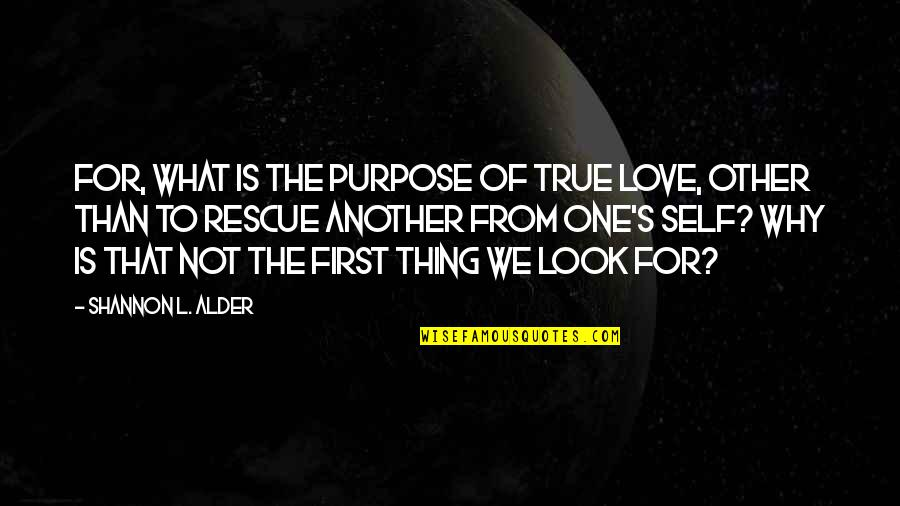 Com's Quotes By Shannon L. Alder: For, what is the purpose of true love,