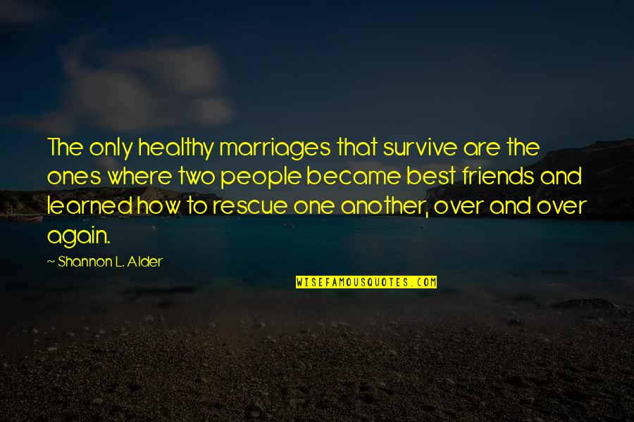Com's Quotes By Shannon L. Alder: The only healthy marriages that survive are the