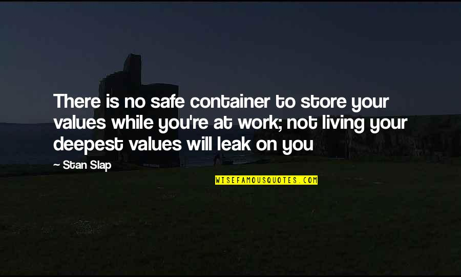 Com's Quotes By Stan Slap: There is no safe container to store your