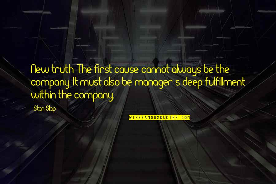 Com's Quotes By Stan Slap: New truth: The first cause cannot always be