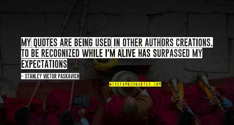 Com's Quotes By Stanley Victor Paskavich: My quotes are being used in other authors