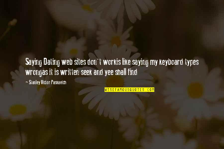 Com's Quotes By Stanley Victor Paskavich: Saying Dating web sites don't workis like saying