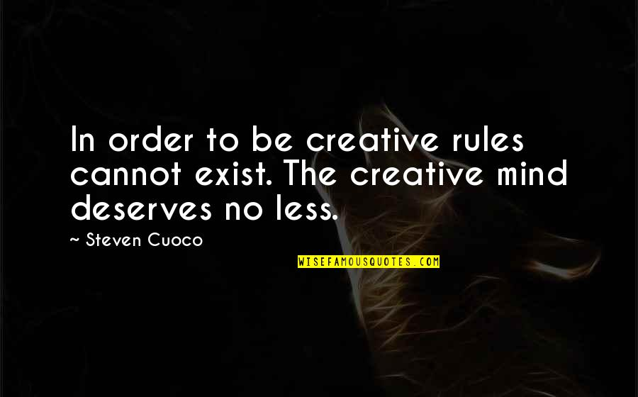 Com's Quotes By Steven Cuoco: In order to be creative rules cannot exist.