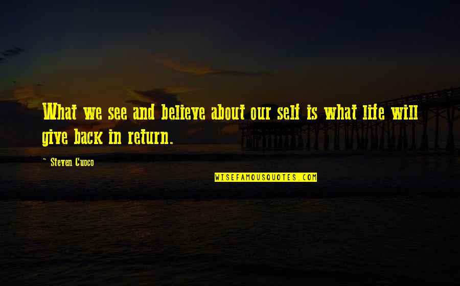 Com's Quotes By Steven Cuoco: What we see and believe about our self