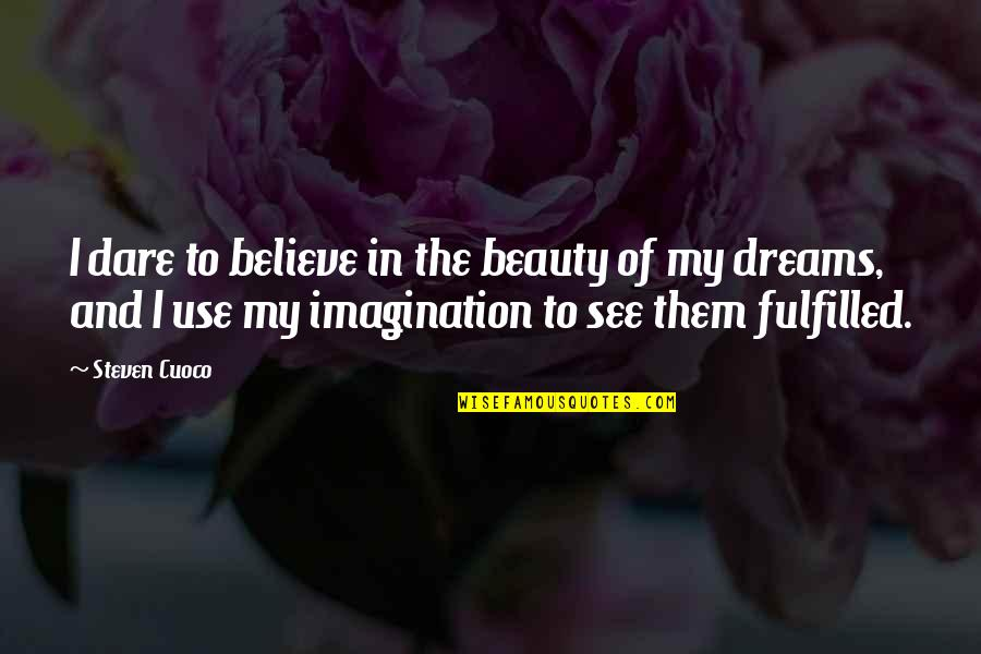 Com's Quotes By Steven Cuoco: I dare to believe in the beauty of