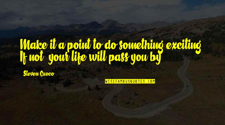Com's Quotes By Steven Cuoco: Make it a point to do something exciting.