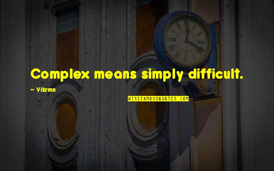 Com's Quotes By Vikrmn: Complex means simply difficult.