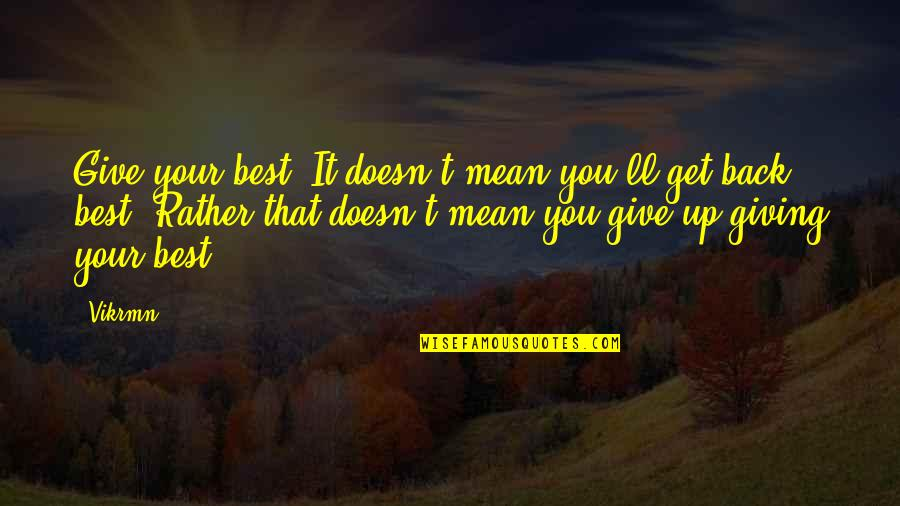 Com's Quotes By Vikrmn: Give your best. It doesn't mean you'll get