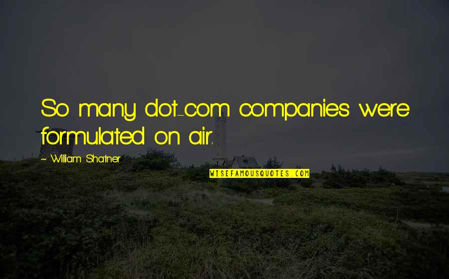 Com's Quotes By William Shatner: So many dot-com companies were formulated on air.
